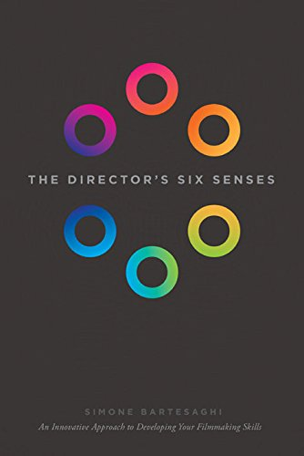 The Director's Six Senses: An Innovative Approach to Developing Your Film-making Skills