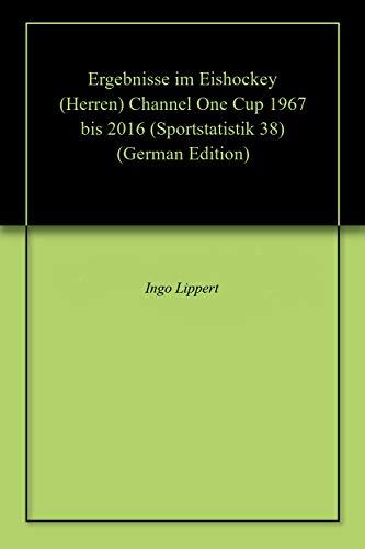 Ergebnisse im Eishockey (Herren) Channel One Cup 1967 bis 2016 (Sportstatistik 38)
