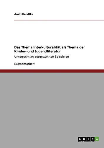 Das Thema Interkulturalität als Thema der Kinder- und Jugendliteratur: Untersucht an ausgewählten Beispielen