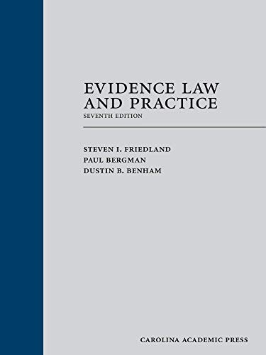 Compare Textbook Prices for Evidence Law and Practice Seventh Edition ISBN 9781531011833 by Steven I. Friedland,Paul Bergman,Dustin Benham