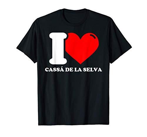 I love Cassá de la Selva Camiseta