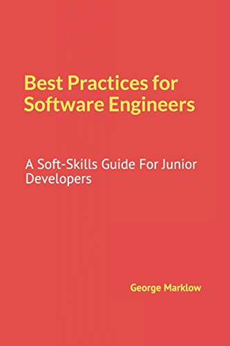 Best Practices for Software Engineers: A Soft-Skills Guide For Junior Developers