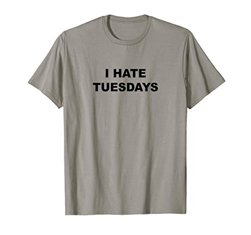 Top That Says - I HATE TUESDAYS | Funny - Tuesdays Suck - T-Shirt