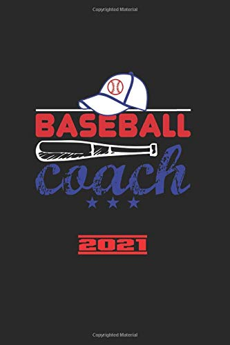 Baseball Coach 2021: Great Yearbook And Calendar For 2021 Can Also Be Used As A Diary Or Notebook. Baseball Calendar And Schedule 2021 For Everyone.