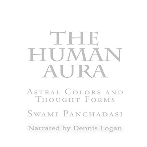 The Human Aura: Astral Colors and Thought Forms audiobook cover art