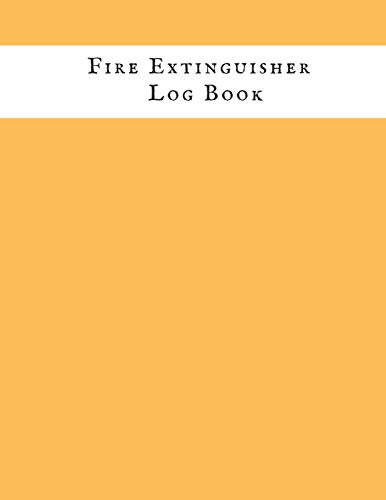 Fire Extinguisher Log Book: Fire Extinguisher Log Record Book| Fire Extinguisher safety Check Report Book | For Business, Office , School , Club , Home , Church, Mosque and many more
