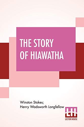 The Story Of Hiawatha: Adapted From Longfellow With The Original Poem - The Song Of Hiawatha