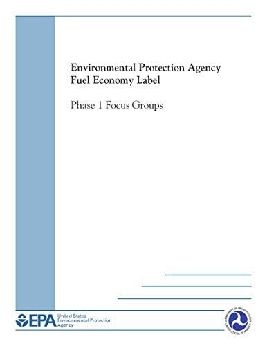 Environmental Protection Agency Fuel Economy Label: Phase 1 Focus Groups (English Edition)