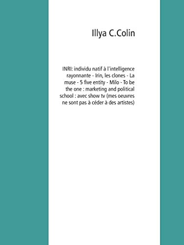 INRI: individu natif à l'intelligence rayonnante - Irin, les clones - La muse - 5 five entity - Milo - To be the one : marketing and political school : ... pas à céder à des artistes) (French Edition)
