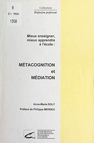 Mieux enseigner, mieux apprendre à l'école : métacognition et médiation (French Edition)