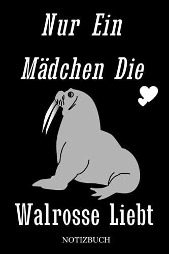 Nur Ein Mädchen Die Walrosse Liebt: Notizbuchgeschenke für Mädchen die Walrosse liebt,Geschenke für Mädchen,Teenager,Frauen,Notizbuchgeschenke für Walrosse Liebhaber,120 Seiten,(6