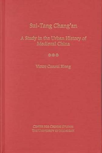Sui-Tang Chang'an: A Study in the Urban History of Late Medieval China (Volume 85) (Michigan Monographs In Chinese Studies)