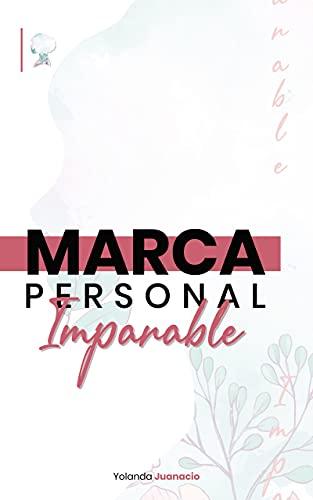 Marca Personal Imparable: Aprenderás un Método Paso A Paso Para Crear tu Marca Personal y posicionarte como experta, aunque apenas estés iniciando.