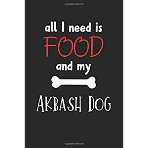 All I Need Is Food And My Akbash Dog: Lined Journal, 120 Pages, 6 x 9, Funny Akbash Dog Notebook Gift Idea, Black Matte Finish (Akbash Dog Journal) 49