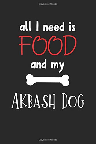 All I Need Is Food And My Akbash Dog: Lined Journal, 120 Pages, 6 x 9, Funny Akbash Dog Notebook Gift Idea, Black Matte Finish (Akbash Dog Journal) 1