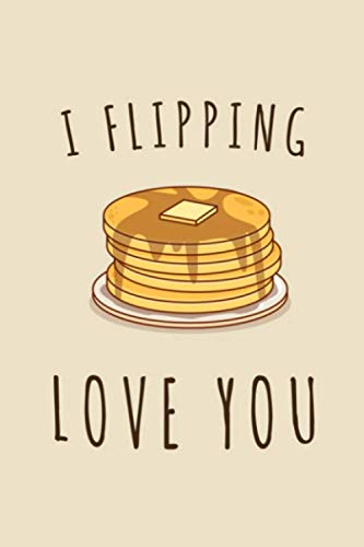 I Flipping love You: A Funny Sarcastic Gag Valentines Day Gift for your amazing partner ( girlfriend, wife,Husband, Boyfriend or your lover) lined notebook -More useful than a card-