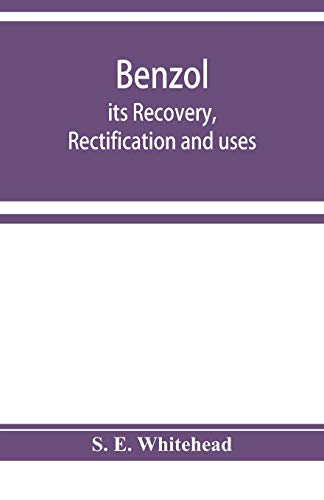 Benzol; its recovery, rectification and uses
