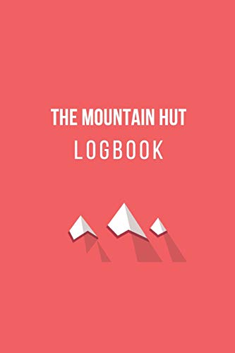 The Mountain Hut Logbook: Climbing & Hiking Day-By-Day Log Mountain Hut Journal 102 Pages (6