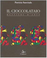 Il cioccolataio. Mestiere d'arte