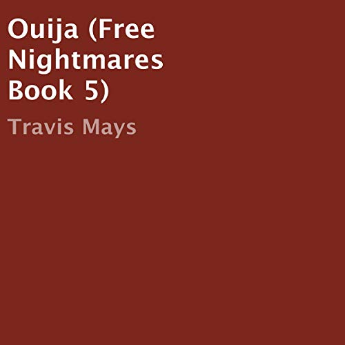 Ouija      Free Nightmares, Book 5              By:                                                                                                                                 Travis Mays                               Narrated by:                                                                                                                                 Gene Blake                      Length: 20 mins     Not rated yet     Overall 0.0