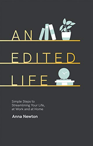 An Edited Life: Simple Steps to Streamlining Life, at Work and at Home: Simple Steps to Streamlining your Life, at Work and at Home