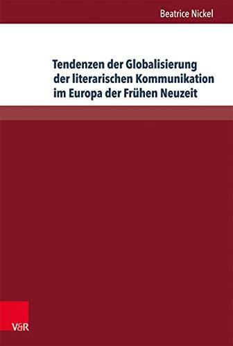 Tendenzen der Globalisierung der literarischen Kommunikation im Europa der Frühen Neuzeit: Diskurstypen, Gattungen und Motive