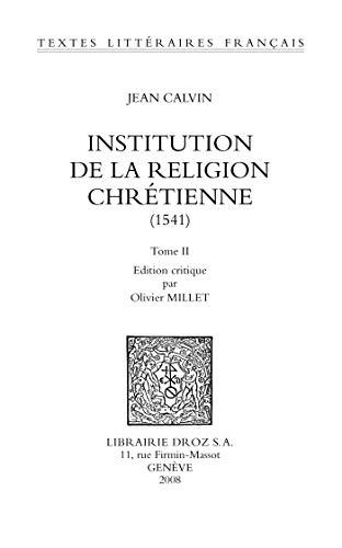 Institution de la religion chrétienne (1541) (Textes Littéraires Français t. 598)