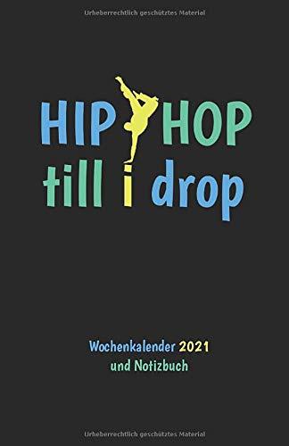 Hip Hop Kalender 2021 Wochenübersicht und Notizbuch: Hip Hop till I drop Buchkalender 2021 Wochenkalender und Notizbuch links Wochenübersicht, rechts linierte Seiten, ca DIN A5, b-schwarz