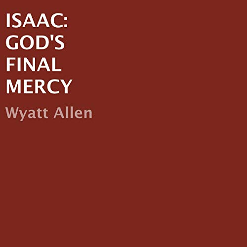 Isaac: God's Final Mercy audiobook cover art