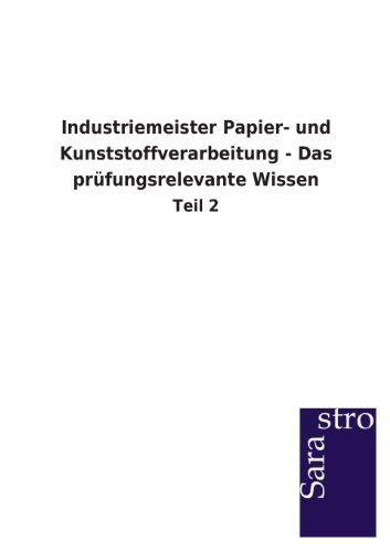 Industriemeister Papier- und Kunststoffverarbeitung - Das prüfungsrelevante Wissen: Teil 2