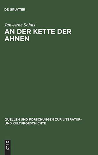 An der Kette der Ahnen: Geschichtsreflexion im deutschsprachigen historischen Roman 1870–1880 (Quellen und Forschungen zur Literatur- und Kulturgeschichte)