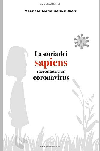 La storia dei sapiens raccontata a un coronavirus: Ritratto agrodolce della specie terrestre più bizzarra e contagiosa che c'è: il genere umano