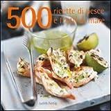 500 ricette di pesce e frutti di mare