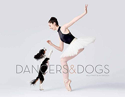 Dancers & Dogs: (Dog Photography Books, Dance Photography, Ballerina Art)