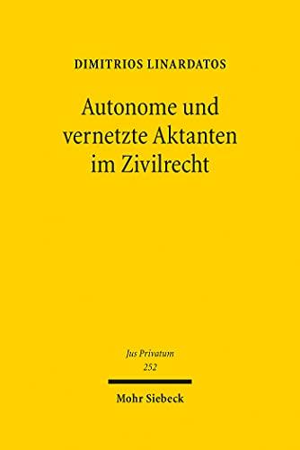 Autonome und vernetzte Aktanten im Zivilrecht: Grundlinien zivilrechtlicher Zurechnung und Strukturmerkmale einer elektronischen Person