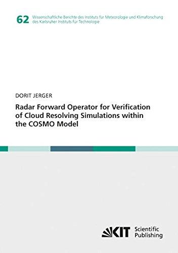 Radar Forward Operator for Verification of Cloud Resolving Simulations within the COSMO Model (Wissenschaftliche Berichte des Instituts fuer ... des Karlsruher Instituts fuer Technologie)