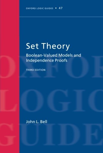 Set Theory: Boolean-Valued Models and Independence Proofs (Oxford Logic Guides)