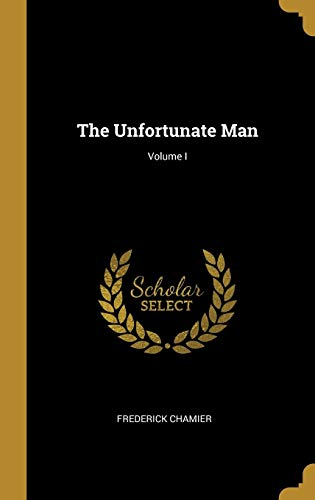 The Unfortunate Man; Volume I