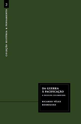 Da Guerra à Pacificação. A Escolha Colombiana - Volume 2. Coleção História e Pensamento