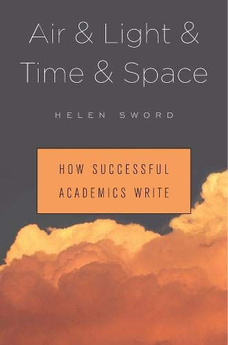 Compare Textbook Prices for Air & Light & Time & Space: How Successful Academics Write First Printing Edition ISBN 9780674737709 by Sword, Helen
