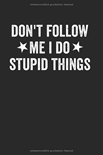 Don't Follow Me I Do Stupid Things: Notebook Notizbuch Punktraster Dotgrid Gepunktet 150 Seiten Din A5 I Schulheft I Skizzenbuch I Tagebuch I Ideenbuch I Dumme Sachen
