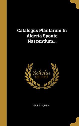 Catalogus Plantarum In Algeria Sponte Nascentium... (Latin Edition)