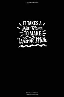 It Takes A Hot Mama to Make Warm Milk: Music Journal