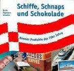 Schiffe, Schnaps, und Schokolade. Bremer Produkte der 70er Jahre