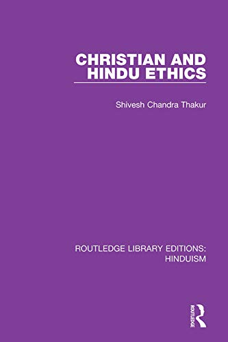 Christian and Hindu Ethics (Routledge Library Editions: Hinduism Book 1) (English Edition)