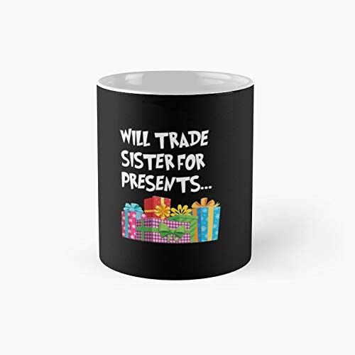 Will Trade Sister for Presents Funny Christmas Gift Idea Classic Mug   Best Coffee Mugs 11 Oz