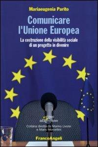Comunicare l'Unione Europea. La costruzione della visibilità sociale di un progetto in divenire