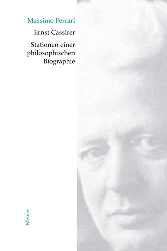Ernst Cassirer. Stationen einer philosophischen Biographie: Von der Marburger Schule zur Kulturphilosophie
