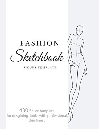 fashion sketchbook figure template: 430 Large Female Figure Template for quickly & easily Sketching Your Fashion Design Styles with professional thin lines with up-close, front, side, back
