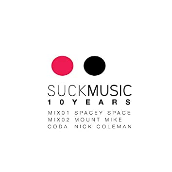 Suckmusic 10 Years (Mixed by Spacey Space, Mount Mike & Nick Coleman)